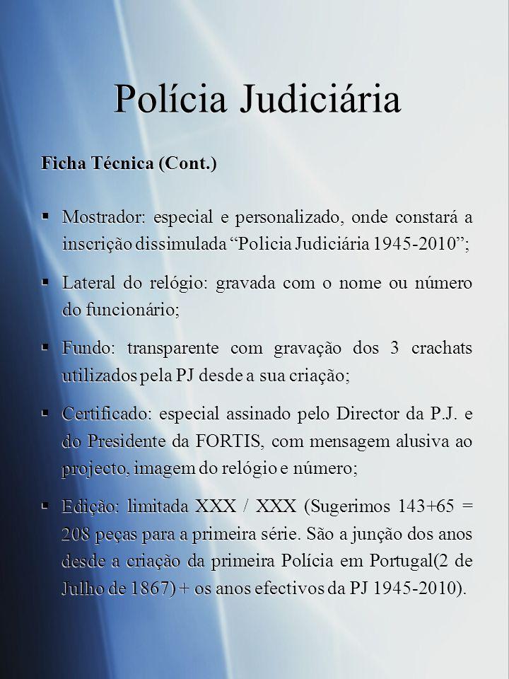 Ficha Técnica (Cont.) Mostrador: especial e personalizado, onde constará a inscrição dissimulada Policia Judiciária 1945-2010; Lateral do relógio: gra
