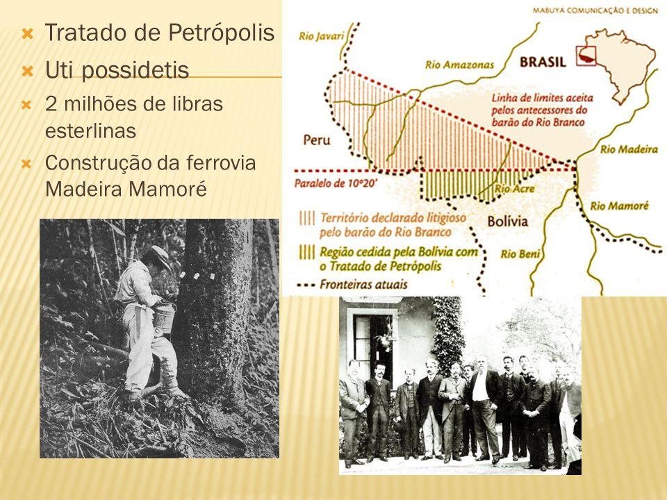 Tratado de Petrópolis Uti possidetis 2 milhões de libras esterlinas Construção da ferrovia Madeira Mamoré