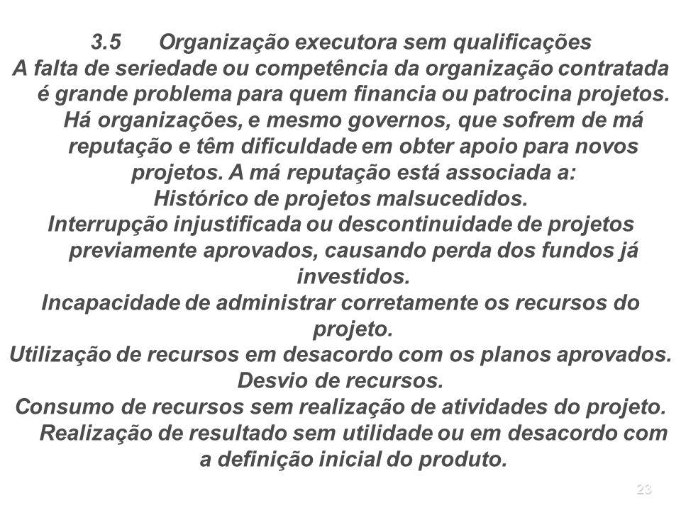 23 3.5Organização executora sem qualificações A falta de seriedade ou competência da organização contratada é grande problema para quem financia ou pa