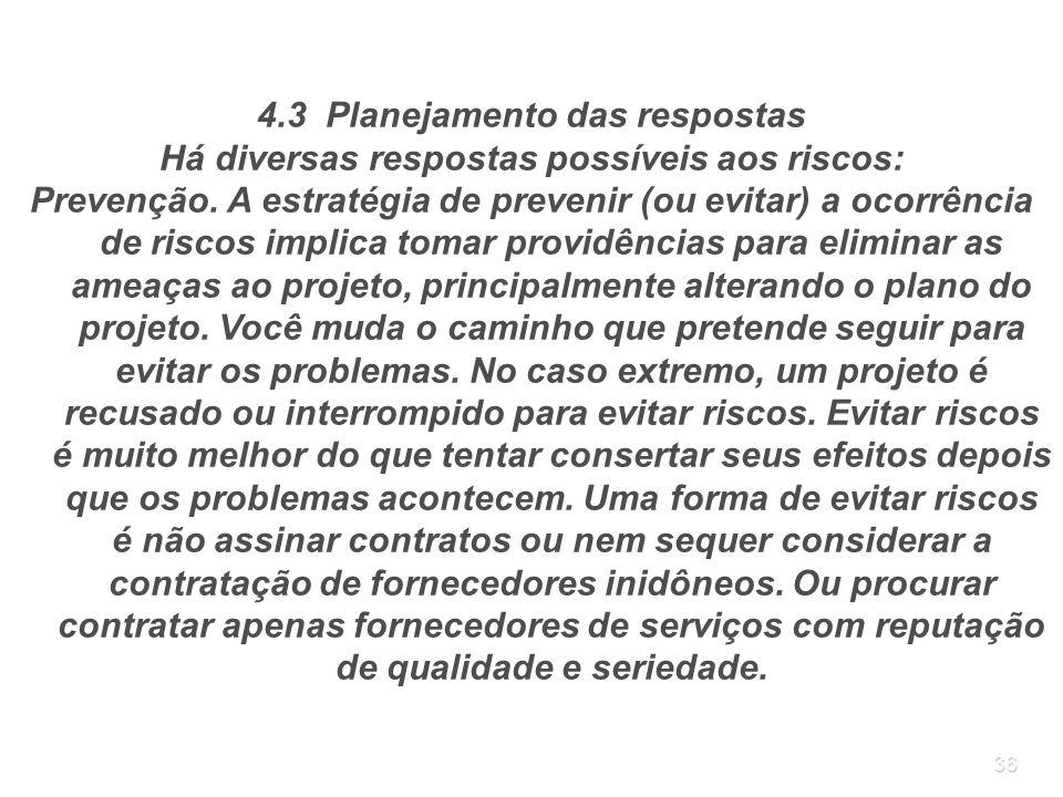 36 4.3 Planejamento das respostas Há diversas respostas possíveis aos riscos: Prevenção. A estratégia de prevenir (ou evitar) a ocorrência de riscos i