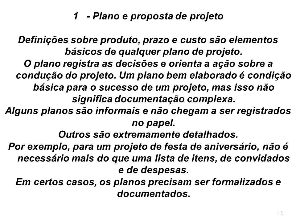 46 1 - Plano e proposta de projeto Definições sobre produto, prazo e custo são elementos básicos de qualquer plano de projeto. O plano registra as dec
