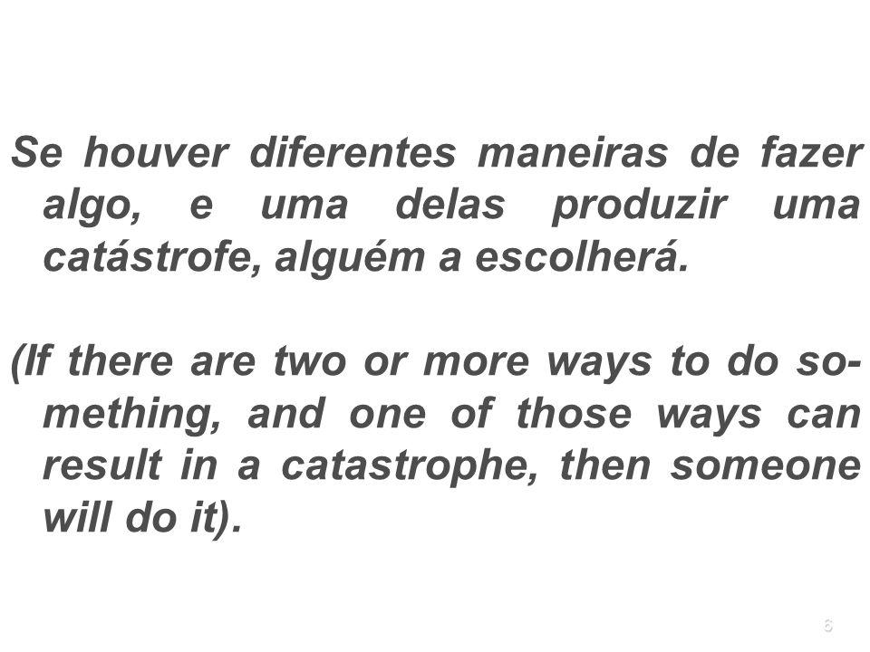 6 Se houver diferentes maneiras de fazer algo, e uma delas produzir uma catástrofe, alguém a escolherá. (If there are two or more ways to do so- methi