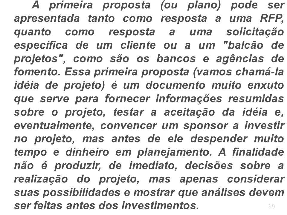 60 A primeira proposta (ou plano) pode ser apresentada tanto como resposta a uma RFP, quanto como resposta a uma solicitação específica de um cliente