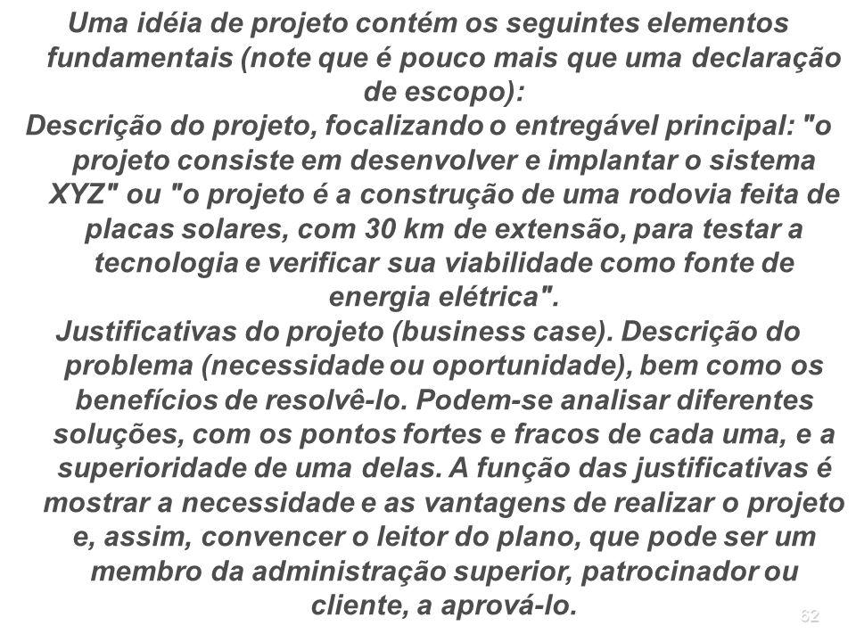 62 Uma idéia de projeto contém os seguintes elementos fundamentais (note que é pouco mais que uma declaração de escopo): Descrição do projeto, focaliz