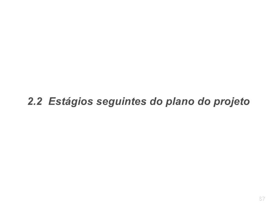 67 2.2 Estágios seguintes do plano do projeto