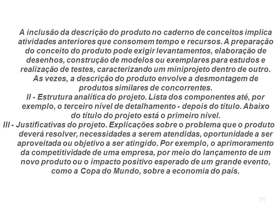 71 A inclusão da descrição do produto no caderno de conceitos implica atividades anteriores que consomem tempo e recursos. A preparação do conceito do