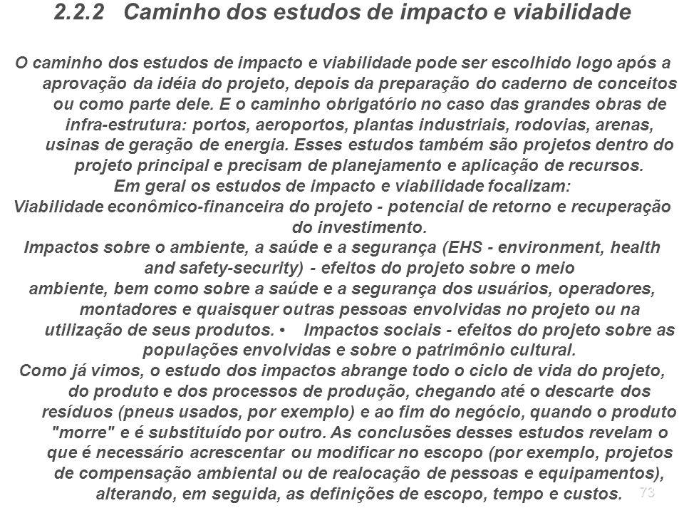73 2.2.2 Caminho dos estudos de impacto e viabilidade O caminho dos estudos de impacto e viabilidade pode ser escolhido logo após a aprovação da idéia