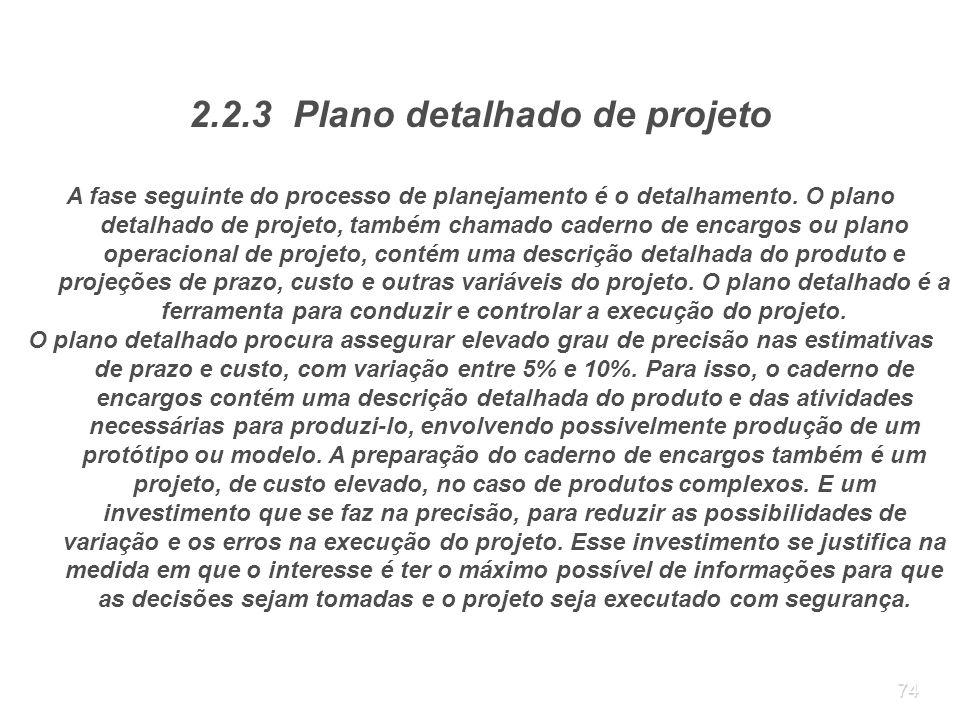 74 2.2.3 Plano detalhado de projeto A fase seguinte do processo de planejamento é o detalhamento. O plano detalhado de projeto, também chamado caderno