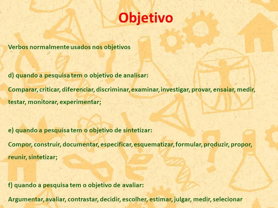 Verbos normalmente usados nos objetivos d) quando a pesquisa tem o objetivo de analisar: Comparar, criticar, diferenciar, discriminar, examinar, inves