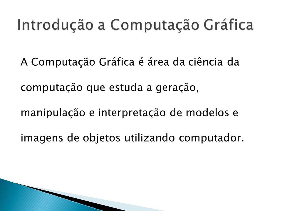 A Computação Gráfica é área da ciência da computação que estuda a geração, manipulação e interpretação de modelos e imagens de objetos utilizando computador.