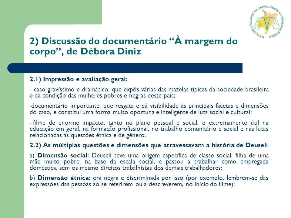 2) Discussão do documentário À margem do corpo, de Débora Diniz 2.1) Impressão e avaliação geral: - caso gravíssimo e dramático, que expôs várias das