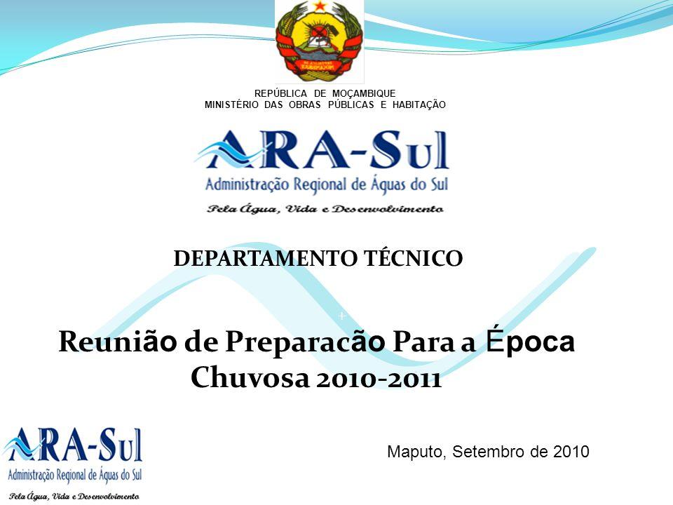 + REPÚBLICA DE MOÇAMBIQUE MINISTÉRIO DAS OBRAS PÚBLICAS E HABITAÇÃO Reuni ão de Preparac ão Para a Época Chuvosa 2010-2011 DEPARTAMENTO TÉCNICO Maputo