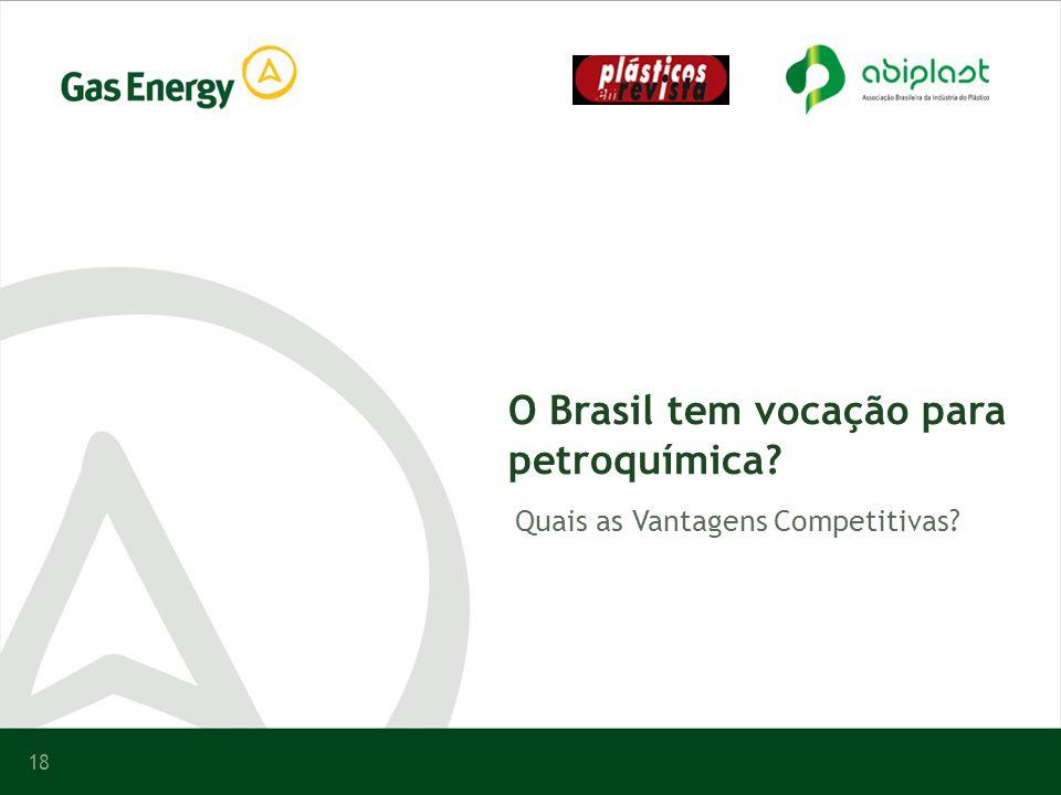 18 O Brasil tem vocação para petroquímica? Quais as Vantagens Competitivas?