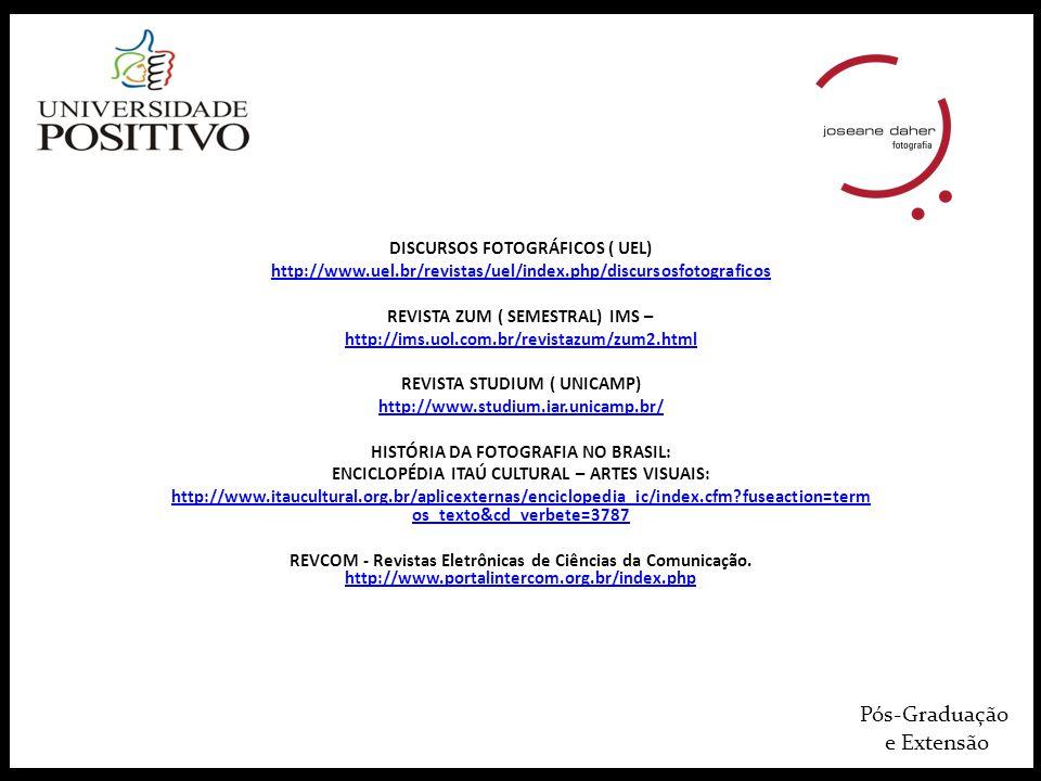 Pós-Graduação e Extensão DISCURSOS FOTOGRÁFICOS ( UEL) http://www.uel.br/revistas/uel/index.php/discursosfotograficos REVISTA ZUM ( SEMESTRAL) IMS – h