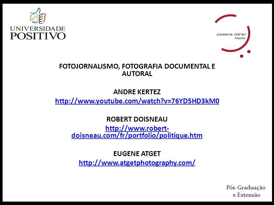 Pós-Graduação e Extensão FOTOJORNALISMO, FOTOGRAFIA DOCUMENTAL E AUTORAL ANDRE KERTEZ http://www.youtube.com/watch?v=76YD5HD3kM0 ROBERT DOISNEAU http: