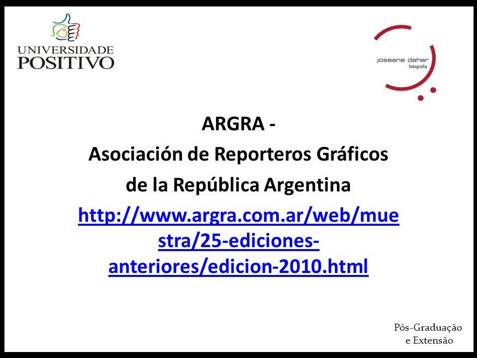 Pós-Graduação e Extensão ARGRA - Asociación de Reporteros Gráficos de la República Argentina http://www.argra.com.ar/web/mue stra/25-ediciones- anteri