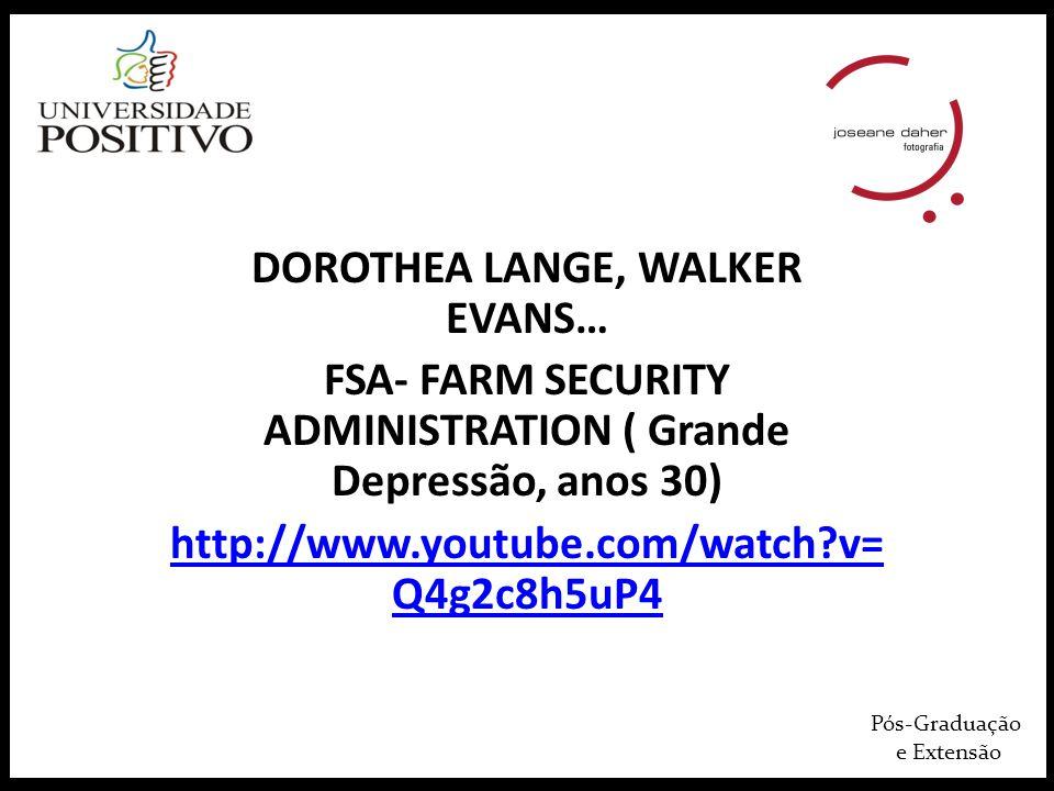 Pós-Graduação e Extensão DOROTHEA LANGE, WALKER EVANS… FSA- FARM SECURITY ADMINISTRATION ( Grande Depressão, anos 30) http://www.youtube.com/watch?v=