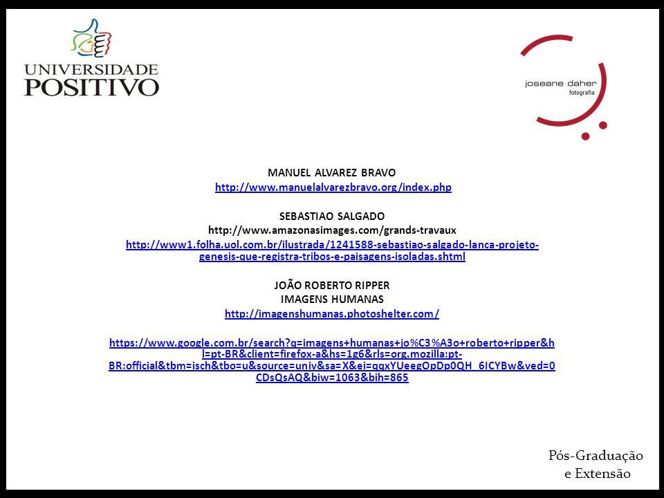 Pós-Graduação e Extensão MANUEL ALVAREZ BRAVO http://www.manuelalvarezbravo.org/index.php SEBASTIAO SALGADO http://www.amazonasimages.com/grands-trava