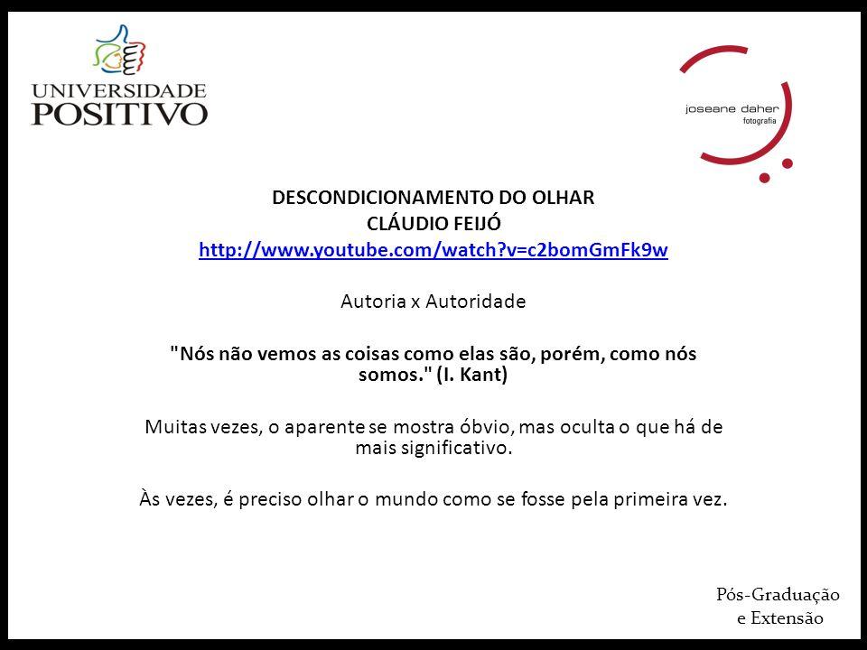 Pós-Graduação e Extensão DESCONDICIONAMENTO DO OLHAR CLÁUDIO FEIJÓ http://www.youtube.com/watch?v=c2bomGmFk9w Autoria x Autoridade