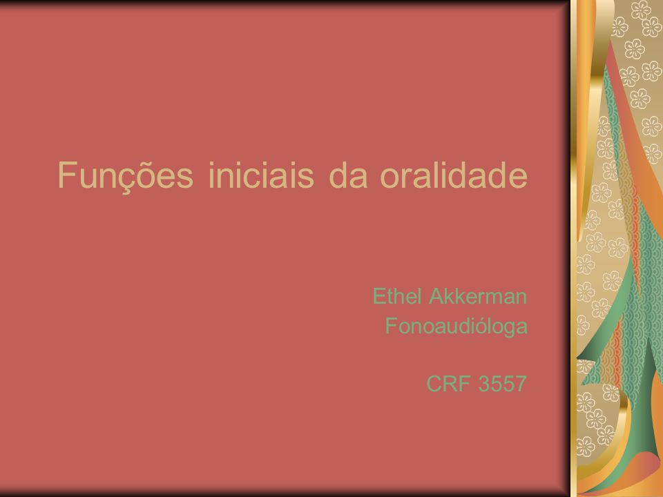 Funções iniciais da oralidade Ethel Akkerman Fonoaudióloga CRF 3557
