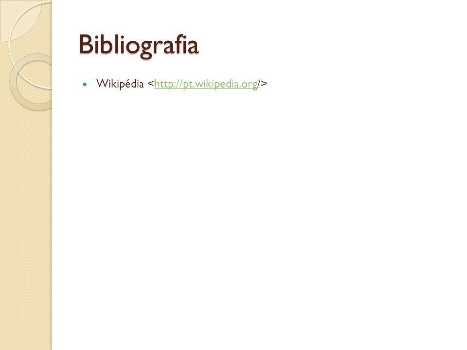 Bibliografia Wikipédia http://pt.wikipedia.org