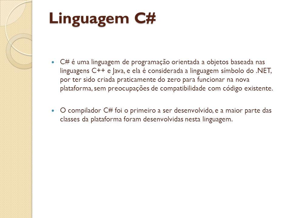 Linguagem C# C# é uma linguagem de programação orientada a objetos baseada nas linguagens C++ e Java, e ela é considerada a linguagem símbolo do.NET, por ter sido criada praticamente do zero para funcionar na nova plataforma, sem preocupações de compatibilidade com código existente.