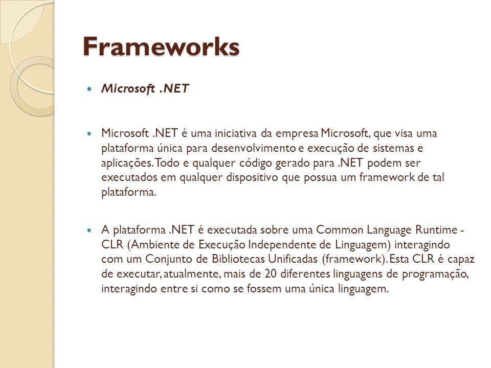 Frameworks Microsoft.NET Microsoft.NET é uma iniciativa da empresa Microsoft, que visa uma plataforma única para desenvolvimento e execução de sistemas e aplicações.