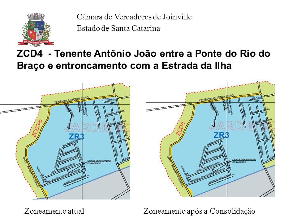 Câmara de Vereadores de Joinville Estado de Santa Catarina ZCD4 - Tenente Antônio João entre a Ponte do Rio do Braço e entroncamento com a Estrada da Ilha Zoneamento atual Zoneamento após a Consolidação