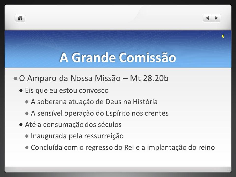 A Grande Comissão O Amparo da Nossa Missão – Mt 28.20b Eis que eu estou convosco A soberana atuação de Deus na História A sensível operação do Espírit