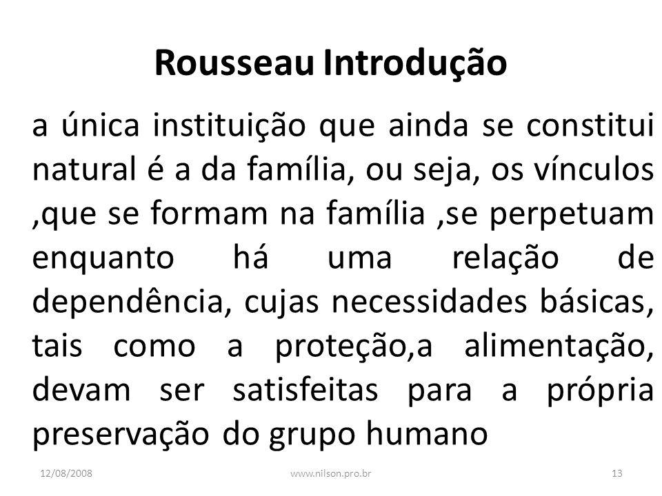 Rousseau Introdução a única instituição que ainda se constitui natural é a da família, ou seja, os vínculos,que se formam na família,se perpetuam enqu