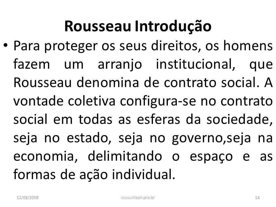 Rousseau Introdução Para proteger os seus direitos, os homens fazem um arranjo institucional, que Rousseau denomina de contrato social. A vontade cole
