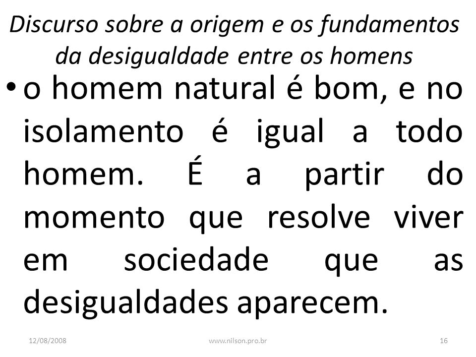 Discurso sobre a origem e os fundamentos da desigualdade entre os homens o homem natural é bom, e no isolamento é igual a todo homem. É a partir do mo