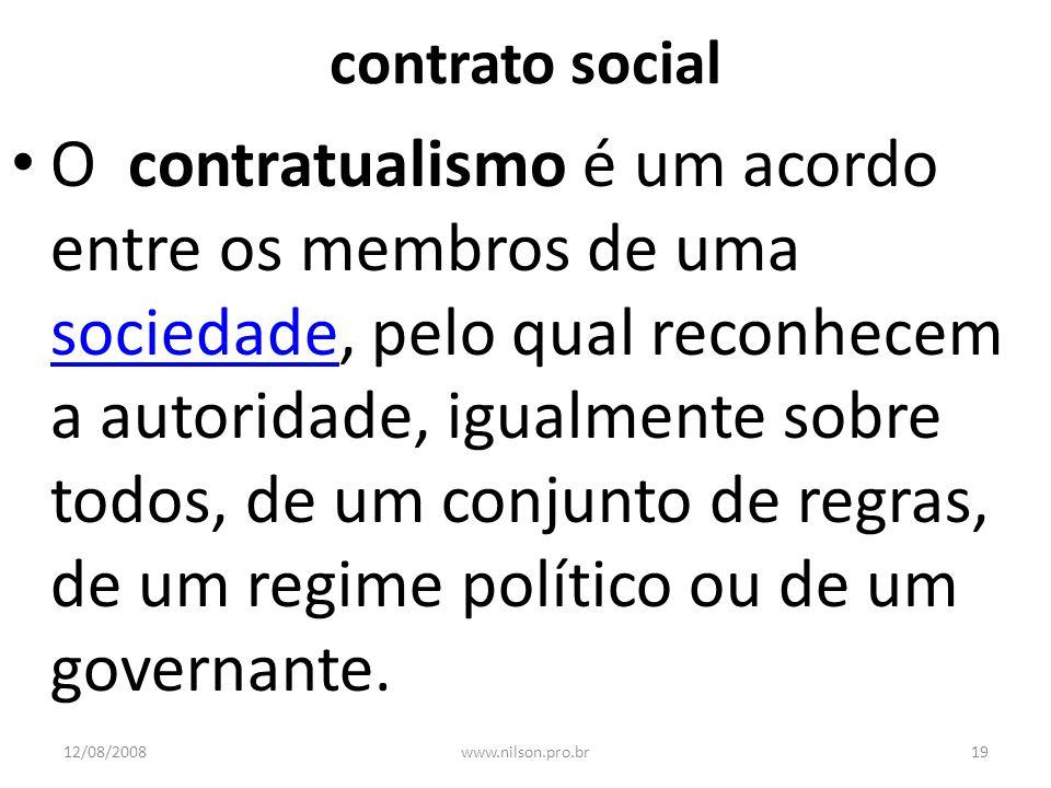 contrato social O contratualismo é um acordo entre os membros de uma sociedade, pelo qual reconhecem a autoridade, igualmente sobre todos, de um conju