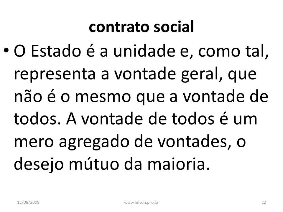 contrato social O Estado é a unidade e, como tal, representa a vontade geral, que não é o mesmo que a vontade de todos. A vontade de todos é um mero a