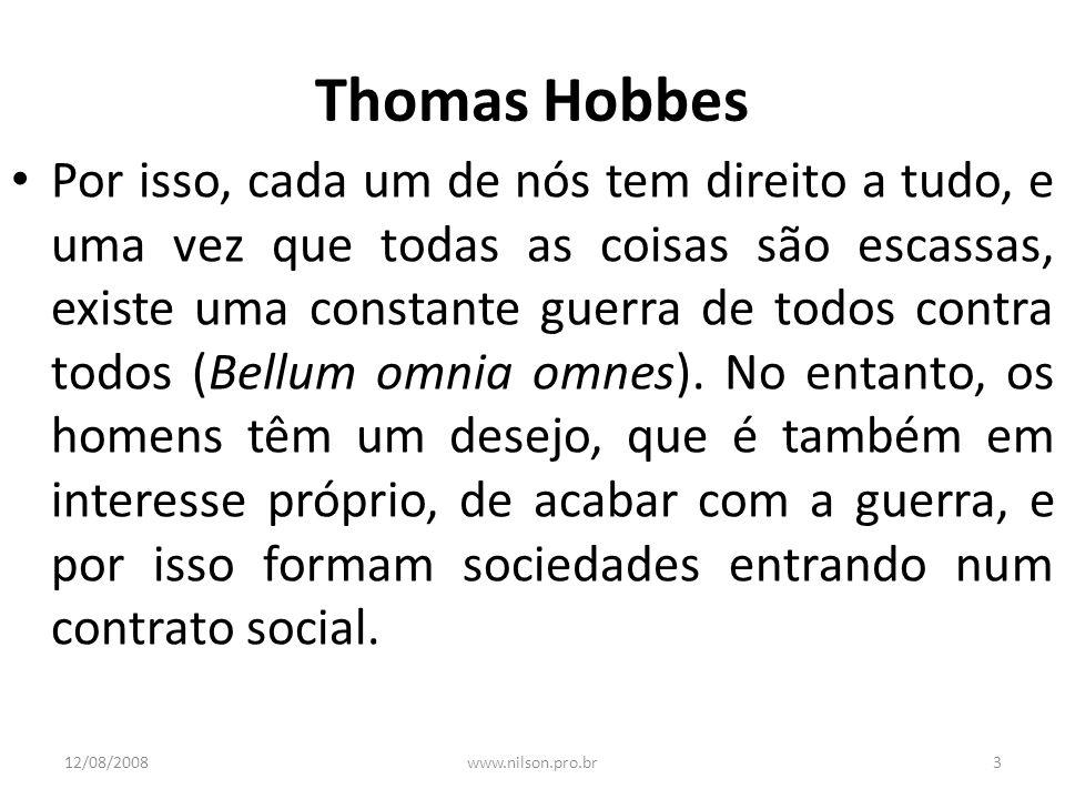 Thomas Hobbes Por isso, cada um de nós tem direito a tudo, e uma vez que todas as coisas são escassas, existe uma constante guerra de todos contra tod