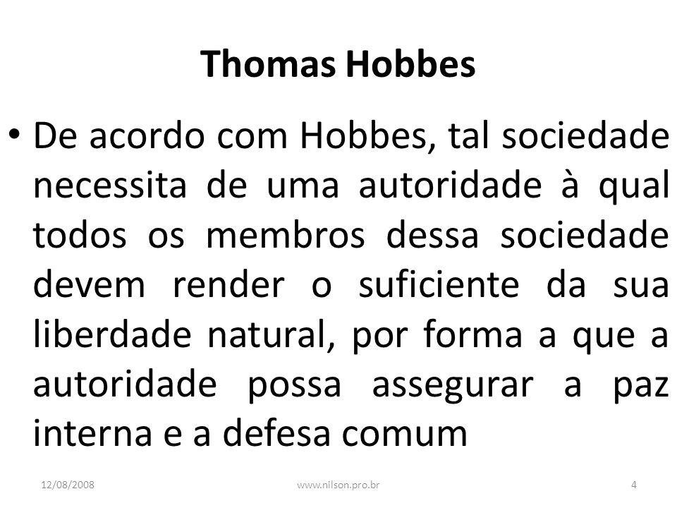 Thomas Hobbes De acordo com Hobbes, tal sociedade necessita de uma autoridade à qual todos os membros dessa sociedade devem render o suficiente da sua