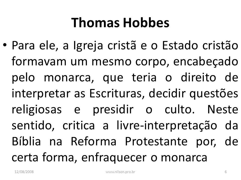 Thomas Hobbes Para ele, a Igreja cristã e o Estado cristão formavam um mesmo corpo, encabeçado pelo monarca, que teria o direito de interpretar as Esc