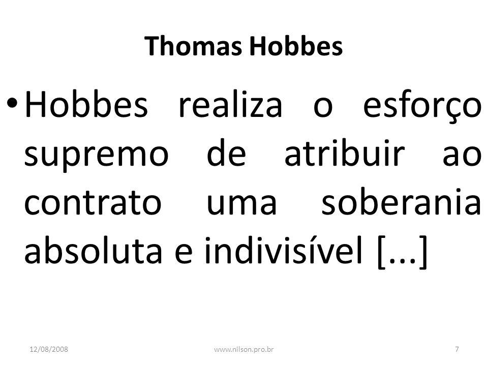 Thomas Hobbes Hobbes realiza o esforço supremo de atribuir ao contrato uma soberania absoluta e indivisível [...] 12/08/20087www.nilson.pro.br