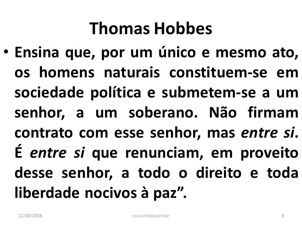 Thomas Hobbes Ensina que, por um único e mesmo ato, os homens naturais constituem-se em sociedade política e submetem-se a um senhor, a um soberano. N