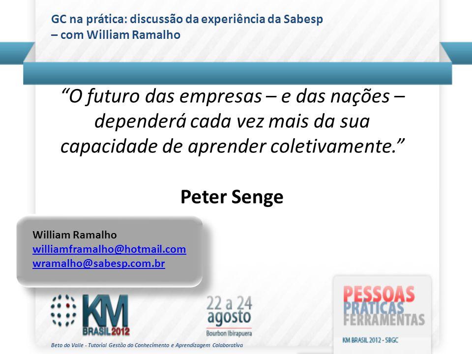 Beto do Valle - Tutorial Gestão do Conhecimento e Aprendizagem Colaborativa GC na prática: discussão da experiência da Sabesp – com William Ramalho O
