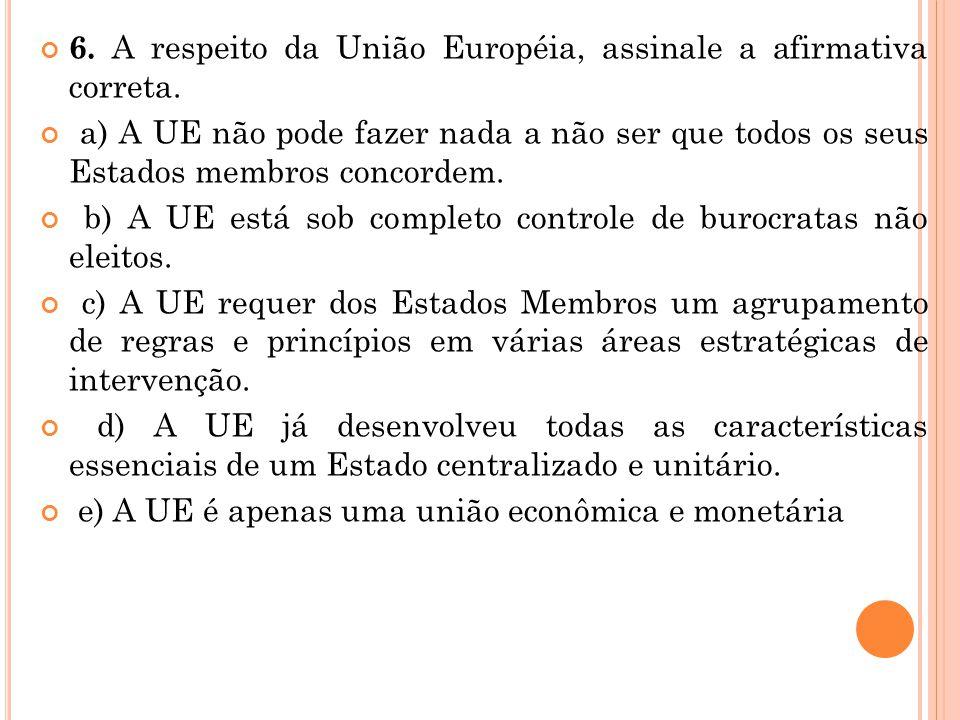 6. A respeito da União Européia, assinale a afirmativa correta. a) A UE não pode fazer nada a não ser que todos os seus Estados membros concordem. b)