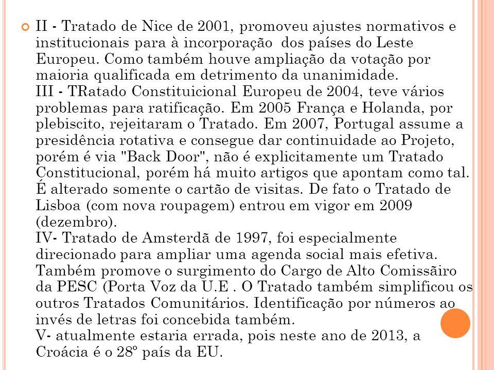 II - Tratado de Nice de 2001, promoveu ajustes normativos e institucionais para à incorporação dos países do Leste Europeu. Como também houve ampliaçã