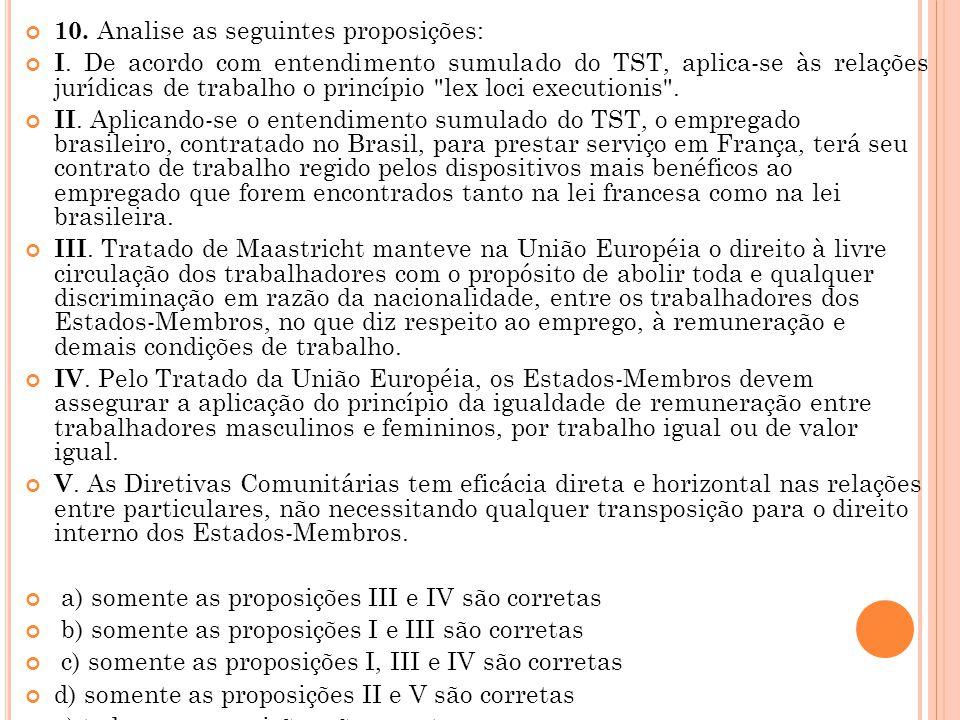 10. Analise as seguintes proposições: I. De acordo com entendimento sumulado do TST, aplica-se às relações jurídicas de trabalho o princípio