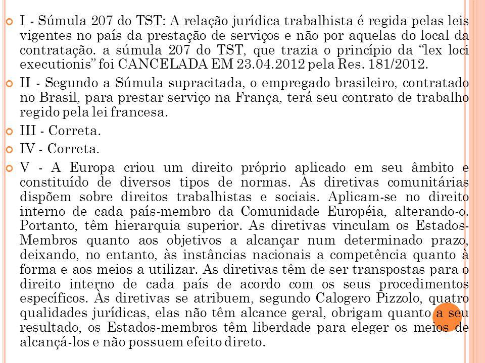 I - Súmula 207 do TST: A relação jurídica trabalhista é regida pelas leis vigentes no país da prestação de serviços e não por aquelas do local da cont