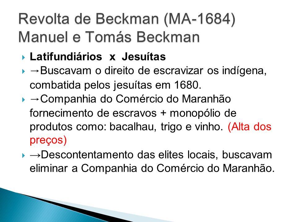 Latifundiários x Jesuítas Buscavam o direito de escravizar os indígena, combatida pelos jesuítas em 1680. Companhia do Comércio do Maranhão fornecimen