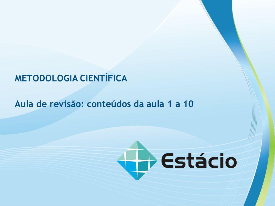 METODOLOGIA CIENTÍFICA Aula de revisão: conteúdos da aula 1 a 10