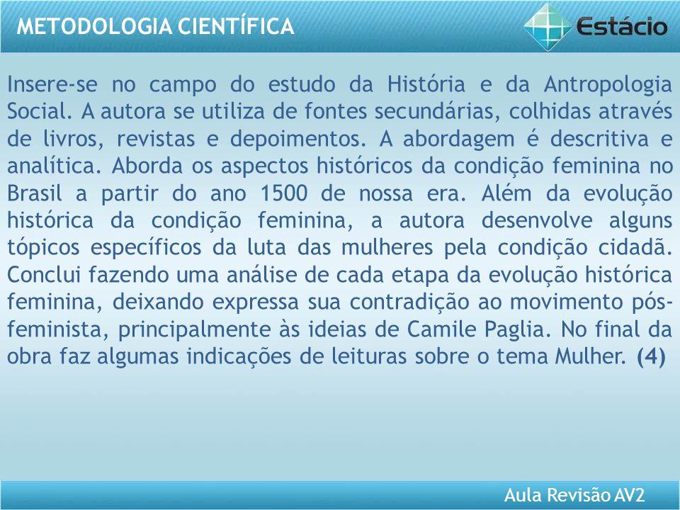 Aula Revisão AV2 METODOLOGIA CIENTÍFICA Insere-se no campo do estudo da História e da Antropologia Social. A autora se utiliza de fontes secundárias,