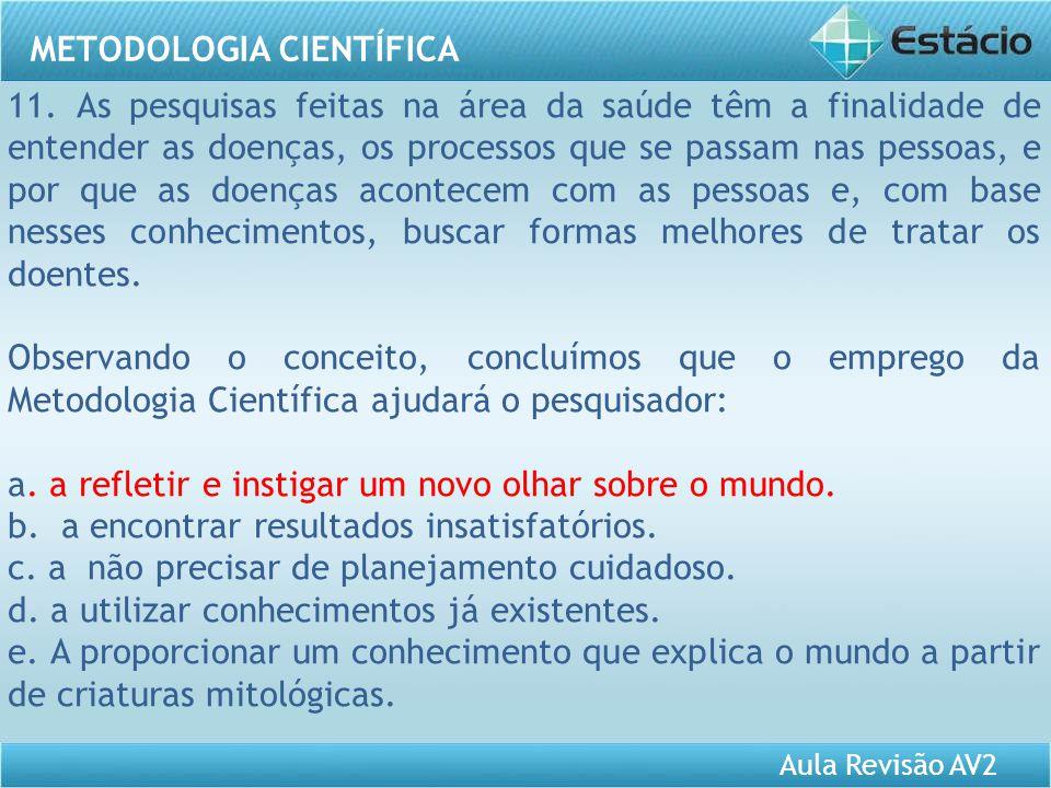 Aula Revisão AV2 METODOLOGIA CIENTÍFICA 11. As pesquisas feitas na área da saúde têm a finalidade de entender as doenças, os processos que se passam n