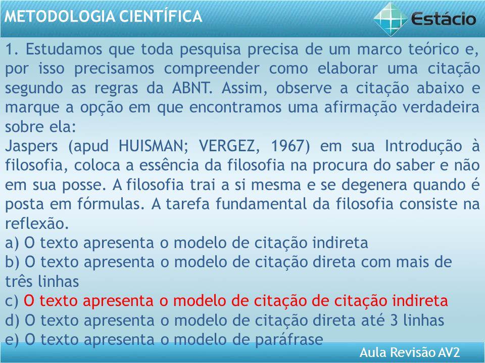 Aula Revisão AV2 METODOLOGIA CIENTÍFICA 1. Estudamos que toda pesquisa precisa de um marco teórico e, por isso precisamos compreender como elaborar um