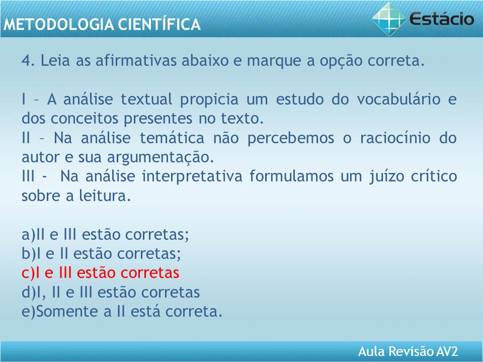 Aula Revisão AV2 METODOLOGIA CIENTÍFICA 4. Leia as afirmativas abaixo e marque a opção correta. I – A análise textual propicia um estudo do vocabulári